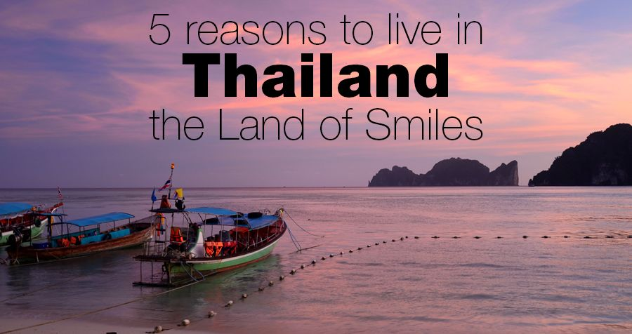 5 reasons to live in Thailand – the Land of Smiles
