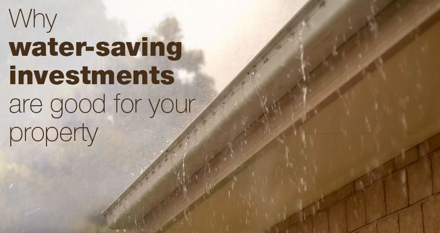 Why water-saving investments are good for your property