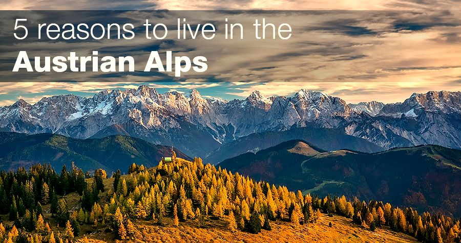 5 reasons to live in the Austrian Alps