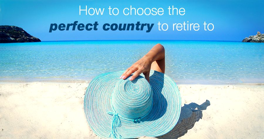 How to choose the perfect country to retire to