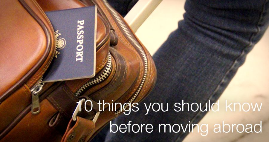 10 things you should know before moving abroad