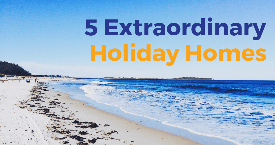 5 extraordinary holiday homes